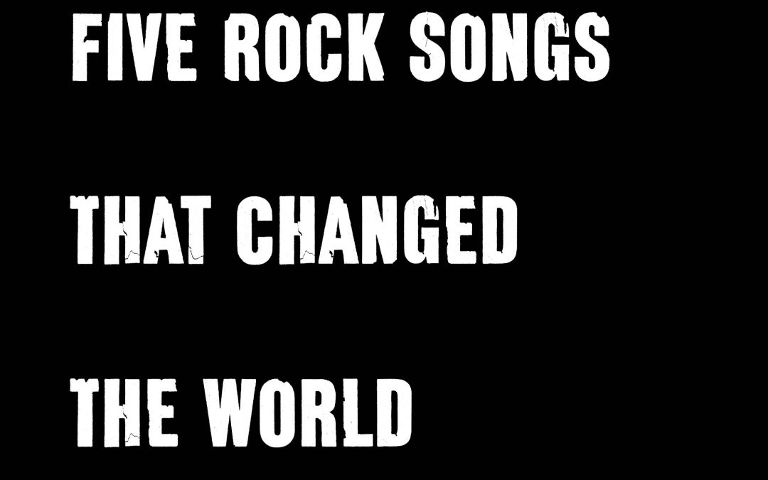 Five Rock Songs That Changed The World